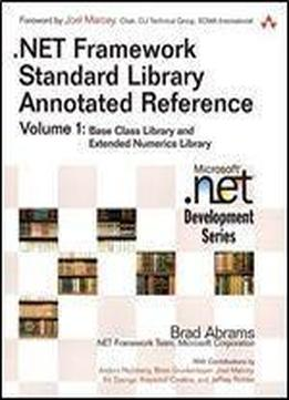 .net Framework Standard Library Annotated Reference Volume 1: Base Class Library And Extended Numerics Library