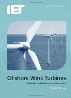Offshore Wind Turbines: Reliability, Availability And Maintenance (Iet Renewable Energy)