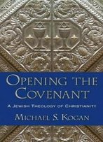 Opening The Covenant: A Jewish Theology Of Christianity
