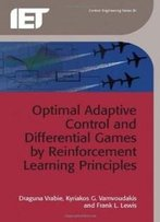 Optimal Adaptive Control And Differential Games By Reinforcement Learning Principles (Control Engineering)