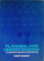 Planning And Understanding: A Computational Approach To Human Reasoning