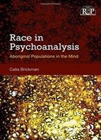 Race In Psychoanalysis: Aboriginal Populations In The Mind (Relational Perspectives Book Series)