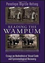 Reading The Wampum: Essays On Hodinohso:Ni' Visual Code And Epistemological Recovery