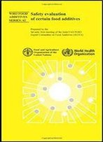 Safety Evaluation Of Certain Food Additives Seventy-First Meeting Of The Joint Faowho Expert Committee On Food Additives (Who Food Additives Series)