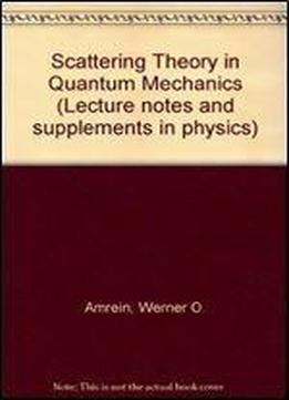 Scattering Theory In Quantum Mechanics (lecture Notes And