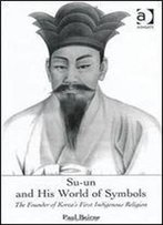 Su-Un And His World Of Symbols: The Founder Of Korea's First Indigenous Religion