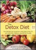 The Detox Diet: The Definitive Guide For Lifelong Vitality With Recipes, Menus, And Detox Plans, 3rd Edition