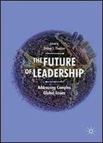 The Future Of Leadership: Addressing Complex Global Issues