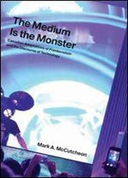 The Medium Is The Monster: Canadian Adaptations Of Frankenstein And The Discourse Of Technology