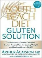 The South Beach Diet Gluten Solution: The Delicious, Doctor-Designed, Gluten-Aware Plan For Losing Weight And Feeling Great
