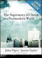 The Supremacy Of Christ In A Postmodern World (Crossway)