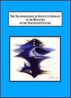 The Transformation Of Science In Germany At The Beginning Of The Nineteenth Century: Physics, Mathematics, Poetry, And Philosop