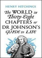 The World In Thirty-Eight Chapters Or Dr Johnson's Guide To Life