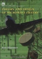 Theory And Design Of Microwave Filters (Iee Electromagnetic Waves Series)