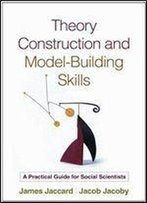 Theory Construction And Model-Building Skills: A Practical Guide For Social Scientists (Methodology In The Social Sciences)