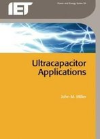 Ultracapacitor Applications (Iet Power And Energy Series)