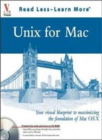 Unix For Mac : Your Visual Blueprint To Maximizing The Foundation Of Mac Os X
