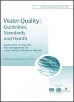 Water Quality: Guidelines, Standards And Health - Assessment Of Risk And Risk Management For Water-Related Infectious Diseases