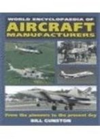 World Encyclopedia Of Aircraft Manufacturers: From The Pioneers To The Present Day