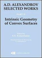 A.D. Alexandrov: Selected Works Part Ii: Intrinsic Geometry Of Convex Surfaces (Classics Of Soviet Mathematics) (Volume 2)