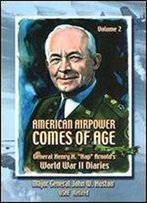 American Airpower Comes Of Age,(General Henry H.) Wwii Diaries