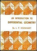 An Introduction To Differential Geometry, With Use Of The Tensor Calculus,