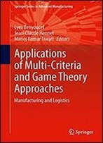 Applications Of Multi-Criteria And Game Theory Approaches: Manufacturing And Logistics (Springer Series In Advanced Manufacturing)