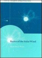 Basics Of The Solar Wind (Cambridge Atmospheric And Space Science Series)