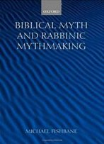 Biblical Myth And Rabbinic Mythmaking