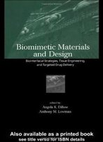 Biomimetic Materials And Design: Biointerfacial Strategies, Tissue Engineering And Targeted Drug Delivery (Manufacturing Engineering & Ma)