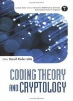 Coding Theory And Cryptology (Lecture Notes Series, Institute For Mathematical Sciences, National University Of Singapore, 1)