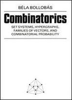Combinatorics: Set Systems, Hypergraphs, Families Of Vectors, And Combinatorial Probability