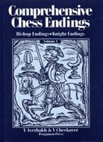 Comprehensive Chess Endings, Volume 1, Bishop Endings, Knight Endings (Pergamon Russian Chess Series)