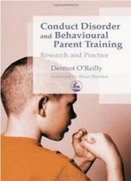 Conduct Disorder And Behavioural Parent Training: Research And Practice