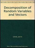 Decomposition Of Random Variables And Vectors (Translations Of Mathematical Monographs)