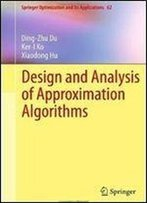 Design And Analysis Of Approximation Algorithms (Springer Optimization And Its Applications, Vol. 62)