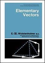 Elementary Vectors: The Commonwealth And International Library: Mathematics Division (Pergamon International Library Of Science, Technology, Engineering, And Social Studies)
