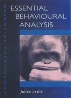 Essential Behaviour Analysis (Essential Psychology Series)