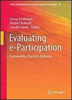 Evaluating E-Participation: Frameworks, Practice, Evidence (Public Administration And Information Technology)