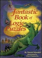 Fantastic Book Of Logic Puzzles 1st Edition