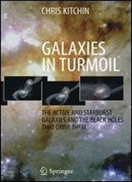 Galaxies In Turmoil: The Active And Starburst Galaxies And The Black Holes That Drive Them (Astronomers' Universe)