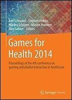 Games For Health 2014: Proceedings Of The 4th Conference On Gaming And Playful Interaction In Healthcare