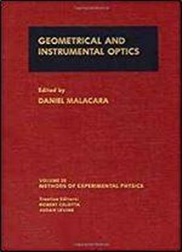Geometrical And Instrumental Optics, Volume 25 (methods In Experimental Physics)