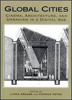 Global Cities: Cinema, Architecture And Urbanism In A Digital Age (New Directions In International Studies)
