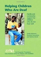 Helping Children Who Are Deaf: Family And Community Support For Children Who Do Not Hear Well (Early Assistance Series For Children With Disabilities)