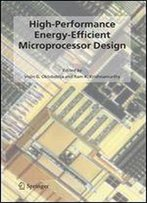 High-Performance Energy-Efficient Microprocessor Design (Integrated Circuits And Systems)