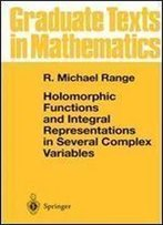 Holomorphic Functions And Integral Representations In Several Complex Variables (Graduate Texts In Mathematics)