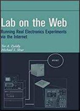 Lab On The Web: Running Real Electronics Experiments Via The Internet (wiley - Ieee)