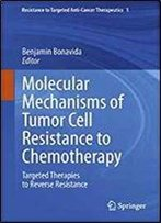 Molecular Mechanisms Of Tumor Cell Resistance To Chemotherapy: Targeted Therapies To Reverse Resistance (Resistance To Targeted Anti-Cancer Therapeutics)