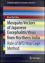 Mosquito Vectors Of Japanese Encephalitis Virus From Northern India: Role Of Bpd Hop Cage Method (Springerbriefs In Animal Sciences)